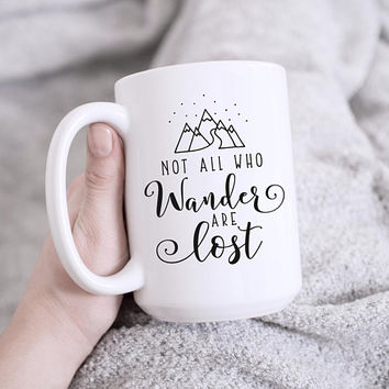 Not All Who Wander Are Lost - Coffee Mug, Quote Mug, 11 or 15 Ounce, Cute Coffee Mug, Gift For Her, Inspirational Quote, Adventure Mug