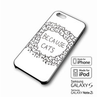 Because cats iPhone case 4/4s, 5S, 5C, 6, 6 +, Samsung Galaxy case S3, S4, S5, Galaxy Note Case 2,3,4, iPod Touch case 4th, 5th, HTC One Case M7/M8