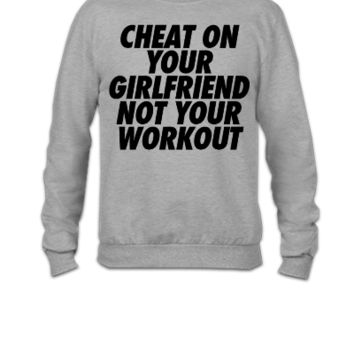 Cheat On Your Girlfriend Not Your Workout - Crewneck Sweatshirt
