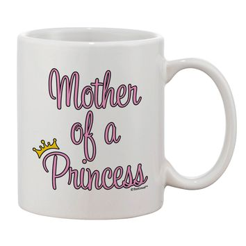 Mother of a Princess - Matching Mom and Daughter Design Printed 11oz Coffee Mug by TooLoud