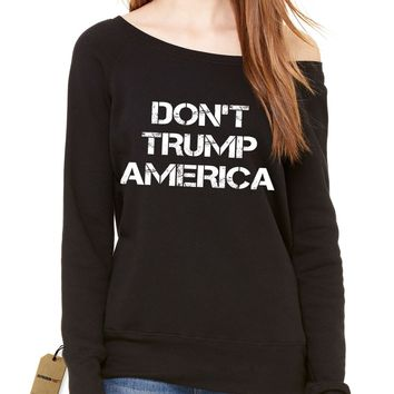 Don't Trump America  Slouchy Off Shoulder Oversized Sweatshirt