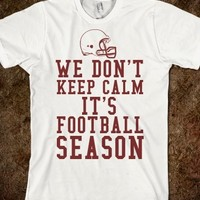 Supermarket: We Don't Keep Calm It's Football Season T-Shirt from Glamfoxx Shirts