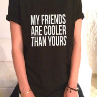 My friends are cooler than yours TShirt womens gifts girls tumblr funny birthday teens bestfriend girlfriend present