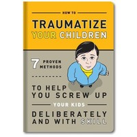 How to Traumatize Your Children Book - Whimsical & Unique Gift Ideas for the Coolest Gift Givers
