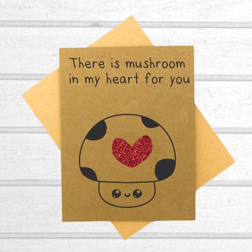 There is Mushroom in My Heart for You Card