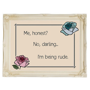 Me, Honest? No Darling..I'm Being Rude subversive funny cross stitch pattern