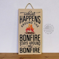 What Happens Around The Bonfire Stays Around The Bonfire | Wood Sign | SKU-754