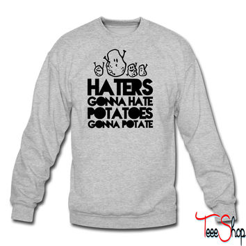 haters gonna hate, potatoes gonna potate crewneck sweatshirt