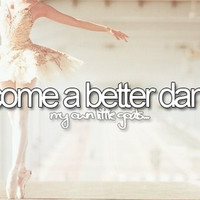 Before i die; Become a better dancer