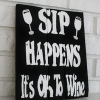 Sip Happens It's Ok To Wine Reclaimed Handmade Hand Painted Wood Sign
