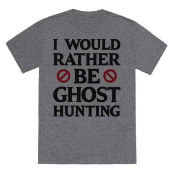 I'D RATHER BE GHOST HUNTING
