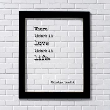 Mahatma Gandhi - Floating Quote - Where there is love there is life - Art Print - Romantic Anniversary Gift for Wife Husband Modern