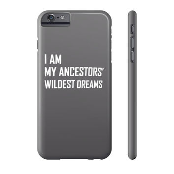 I Am My Ancestors Wildest Dreams Phone Case