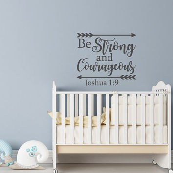 Joshua 1:9 Be Strong And Courageous Wall Decal Quote- Religious Wall Decal- Scripture Wall Decal- Bible Verse Wall Decal Nursery Decor #114