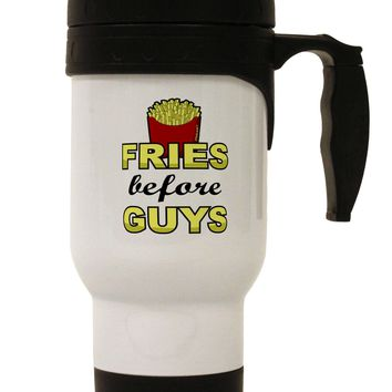 Fries Before Guys Stainless Steel 14oz Travel Mug by TooLoud