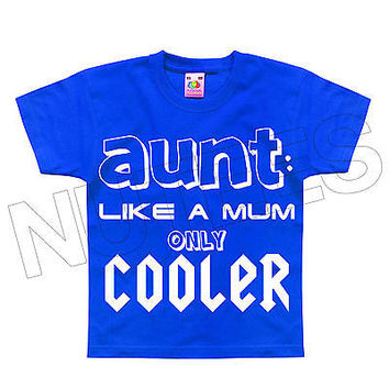 Aunt Like A Mum Only Cooler Funny Kids T-Shirt 1-2 to 12-13 Years