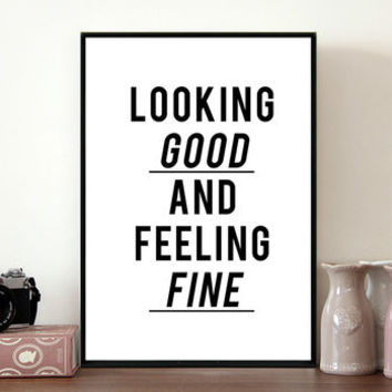 'Looking Good, Feeling Fine' Print