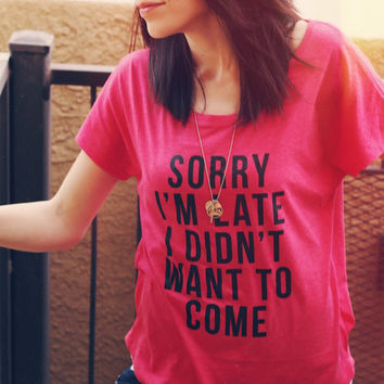 Sorry I'm Late - Vintage Shocking Pink - Women's Triblend Dolman Tee - Pink Slouchy Tee - Fashion Parody Slouchy T-Shirt Shirts With Sayings