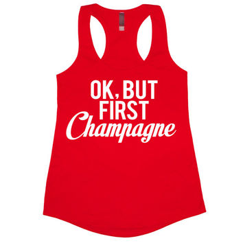 Ok But First Champagne Tank Top Women's Gym Workout Fitness Funny Summer T-shirt Tee Drinking Vodka Whiskey Tequila Mimosas Shirt Tank