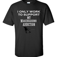 I Only Work To Support My Wakeboarding Addiction - Unisex Tshirt