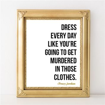 Dress Every Day Like You're Going to Get Murdered in Those Clothes - 8x10 Gold Foil Print - Spiffing Jewelry