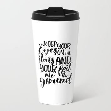 Keep your eyes, on the stars, and your feet, on the ground, Quote, wall art, home decor Metal Travel Mug by NikolaJovanovic