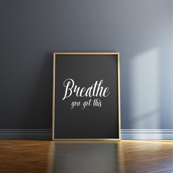 Breathe, you got this, 8x10 digital print, black white, instant printable poster typography download, wall art, home decor, motivational