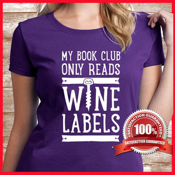 Wine tshirt, Would make a great wine lovers gift.  My bookclub only reads wine labels. Awesome birthday, gift too. 100% guaranteed