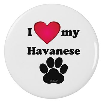"""I Heart My Havanese 2.25"""" Round Pin Button by TooLoud"""
