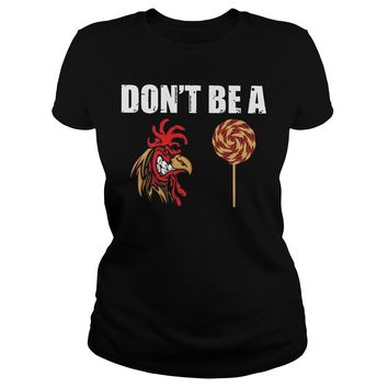 Don't be a Rooster Lollipop shirt Classic Ladies Tee