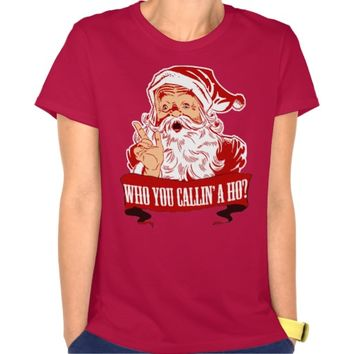 Who You Callin a Ho? Tee Shirt