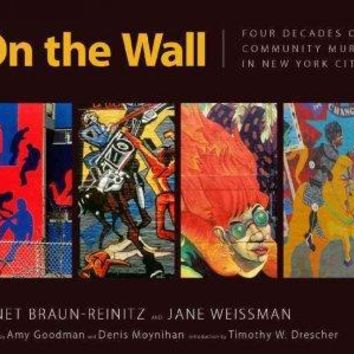 On the Wall: Four Decades of Community Murals in New York City: On the Wall