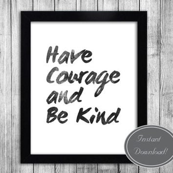Printables Wall Art, Cinderella Inspired 'Have Courage and Be Kind' Black and White, Digital Poster, Kid's room, home and office