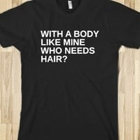 Supermarket: With A Body Like Mine Who Needs Hair T-Shirt from Glamfoxx Shirts
