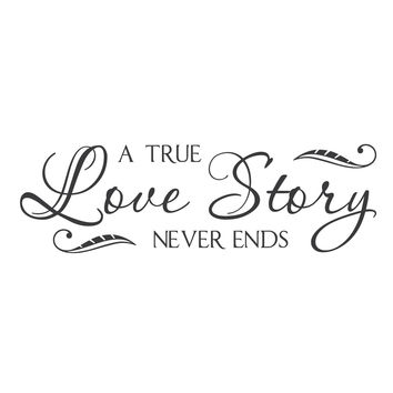 """wall quotes wall decals - """"A True Love Story Never Ends."""""""