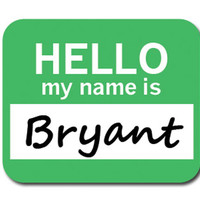Bryant Hello My Name Is Mouse Pad