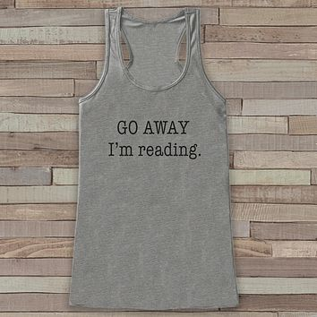 Book Lover Tank Top - Go Away, I'm Reading Tank - Novelty Shirts for Women - Gift for Friend - Workout or Yoga Tank - Gift for Her - Reading