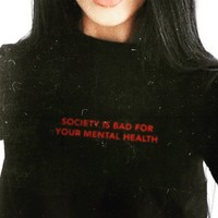 """Society Is Bad For Your Mental Health"" Tee"