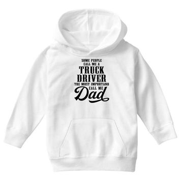 Some People Call Me a Truck Driver The Most Important Call Me Dad Youth Hoodie