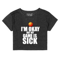 i'm okay but my game is sick basketball crop chop-T-Shirt