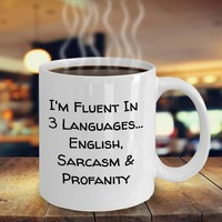 Funny Coffee Mug Valentines Gift For Him Or Her, Funny Birthday Gift For Coworker, I'm Fluent In 3 Languages... English, Sarcasm & Profanity