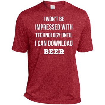 i won't be impressed with technology until i can download beer  ST360 Sport-Tek Heather Dri-Fit Moisture-Wicking T-Shirt