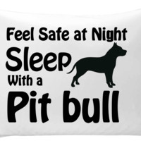 Feel safe at night, sleep with a pit bull - hand printed pillow case