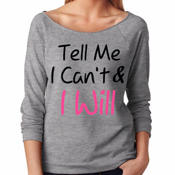 Women's Sweatshirt. Women's hoodie. workout shirt. workout hoodie. workout hoodies. sweatshirt. hoodie. Gym shirt. Tell Me I Can't & I will