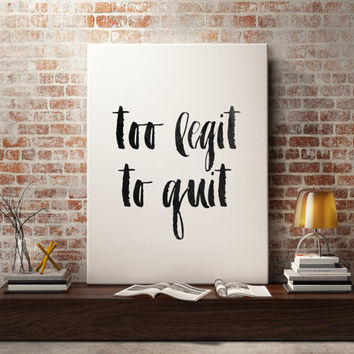 "Typographic quote ""To Legit to quit"" Modern wall decor Music quote Inspirational poster Black and white Music poster Printable Quotes"