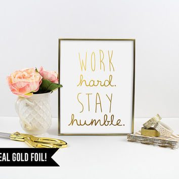 Real Gold Foil Print. Work Hard Stay Humble Typography Art Print. Modern Home Decor. Inspirational Quote. Motivational. Office Decor.
