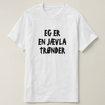 I am a damn Trønder in Norwegian white T-Shirt