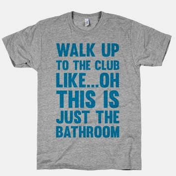 Walk Up To The Club Like - Oh This Is Just The Bathroom