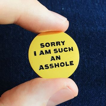 SORRY I AM SUCH AN ASSHOLE Enamel Pin