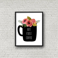 Art Digital Print, But First Coffee, But First Coffee Sign, But First Coffee Print, Motivational Print, Inspirational Print, Coffee Quote